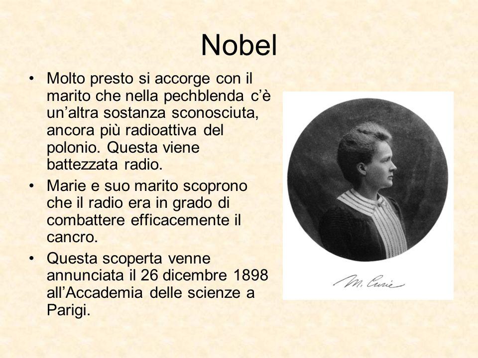 Nobel Molto presto si accorge con il marito che nella pechblenda cè unaltra sostanza sconosciuta, ancora più radioattiva del polonio. Questa viene bat