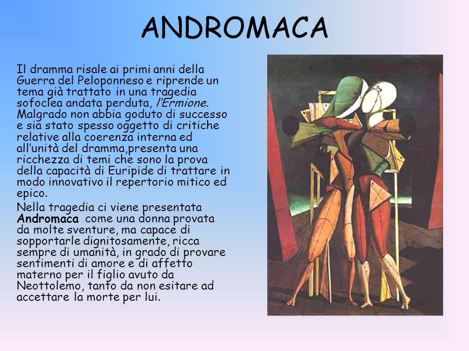 ANDROMACA Il dramma risale ai primi anni della Guerra del Peloponneso e riprende un tema già trattato in una tragedia sofoclea andata perduta, lErmion