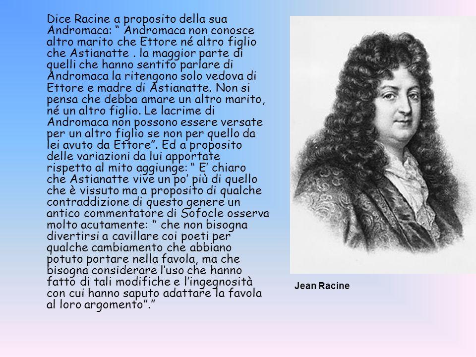 Dice Racine a proposito della sua Andromaca: Andromaca non conosce altro marito che Ettore né altro figlio che Astianatte. la maggior parte di quelli