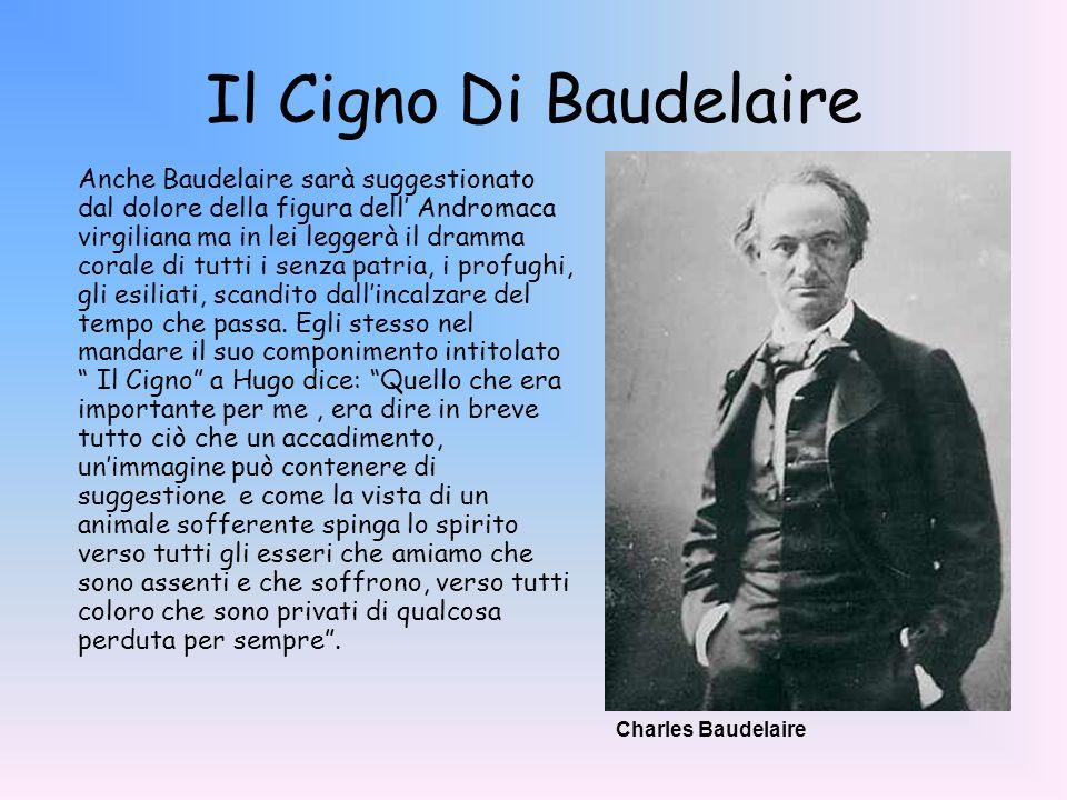 Il Cigno Di Baudelaire Anche Baudelaire sarà suggestionato dal dolore della figura dell Andromaca virgiliana ma in lei leggerà il dramma corale di tut