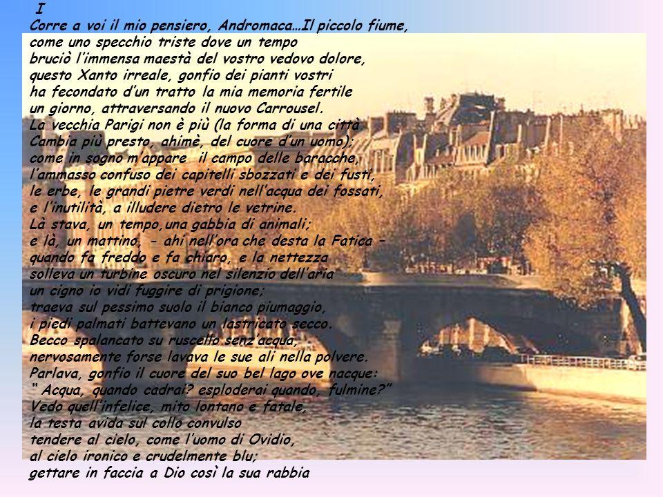 I Corre a voi il mio pensiero, Andromaca…Il piccolo fiume, come uno specchio triste dove un tempo bruciò limmensa maestà del vostro vedovo dolore, que