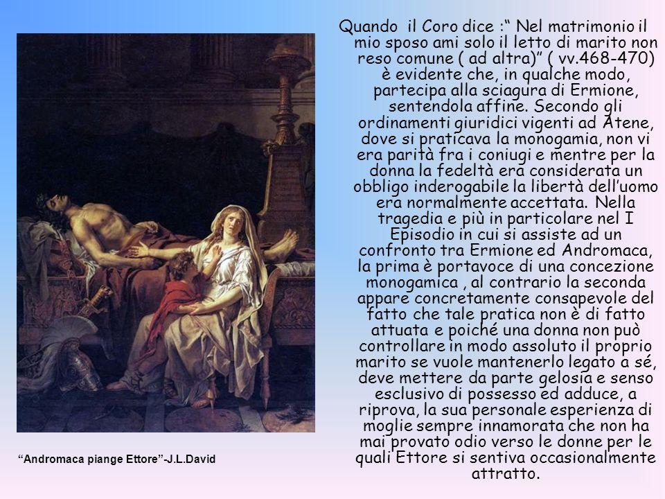 Quando il Coro dice : Nel matrimonio il mio sposo ami solo il letto di marito non reso comune ( ad altra) ( vv.468-470) è evidente che, in qualche mod