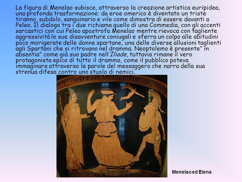 La figura di Menelao subisce, attraverso la creazione artistica euripidea, una profonda trasformazione: da eroe omerico è diventato un triste tiranno,