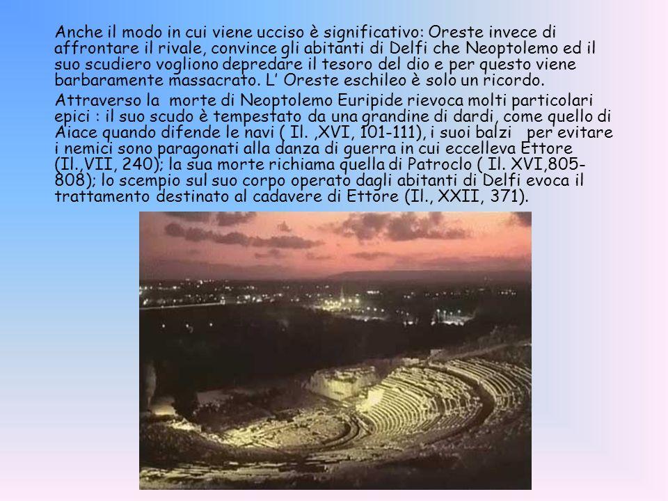 Anche il modo in cui viene ucciso è significativo: Oreste invece di affrontare il rivale, convince gli abitanti di Delfi che Neoptolemo ed il suo scud