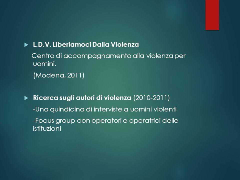 L.D.V. Liberiamoci Dalla Violenza Centro di accompagnamento alla violenza per uomini. (Modena, 2011) Ricerca sugli autori di violenza (2010-2011) -Una