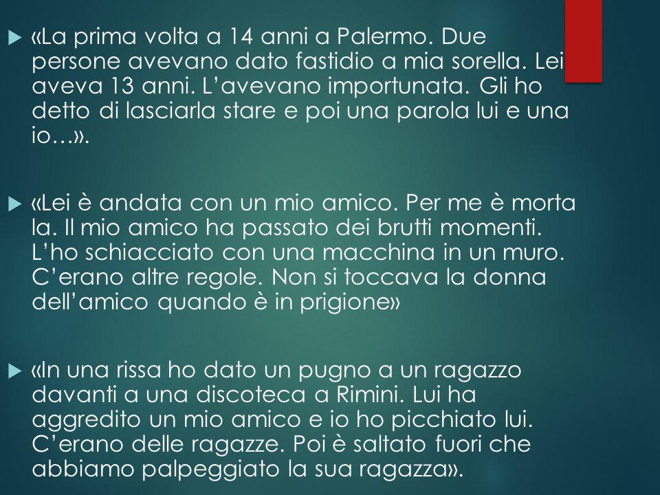 «La prima volta a 14 anni a Palermo. Due persone avevano dato fastidio a mia sorella. Lei aveva 13 anni. Lavevano importunata. Gli ho detto di lasciar