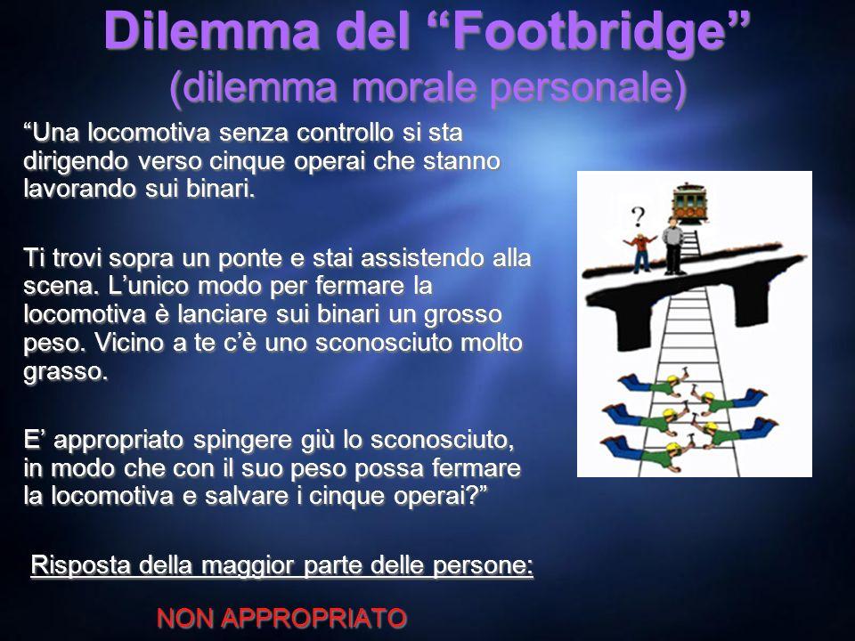 Dilemma del Footbridge (dilemma morale personale) Una locomotiva senza controllo si sta dirigendo verso cinque operai che stanno lavorando sui binari.