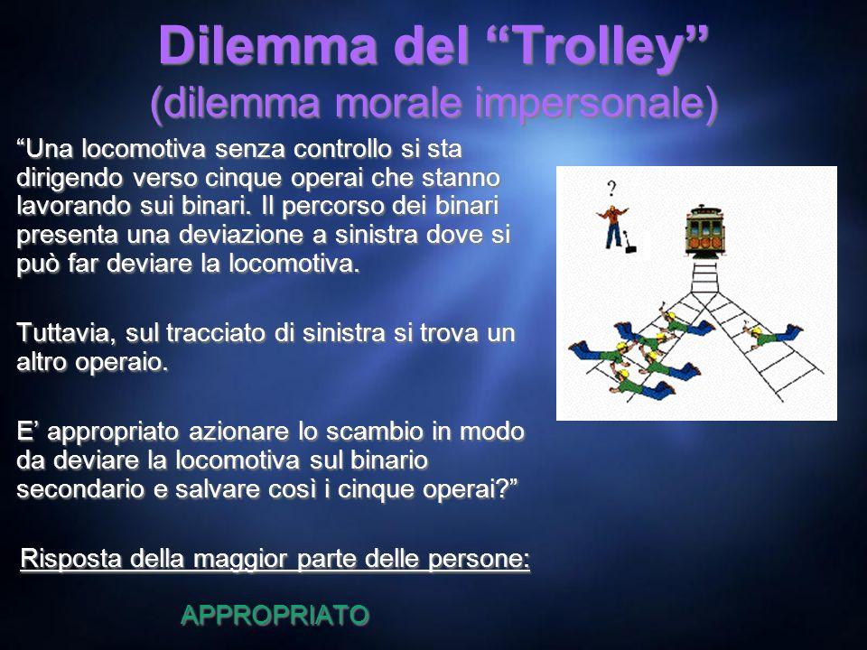 Dilemma del Trolley (dilemma morale impersonale) Una locomotiva senza controllo si sta dirigendo verso cinque operai che stanno lavorando sui binari.
