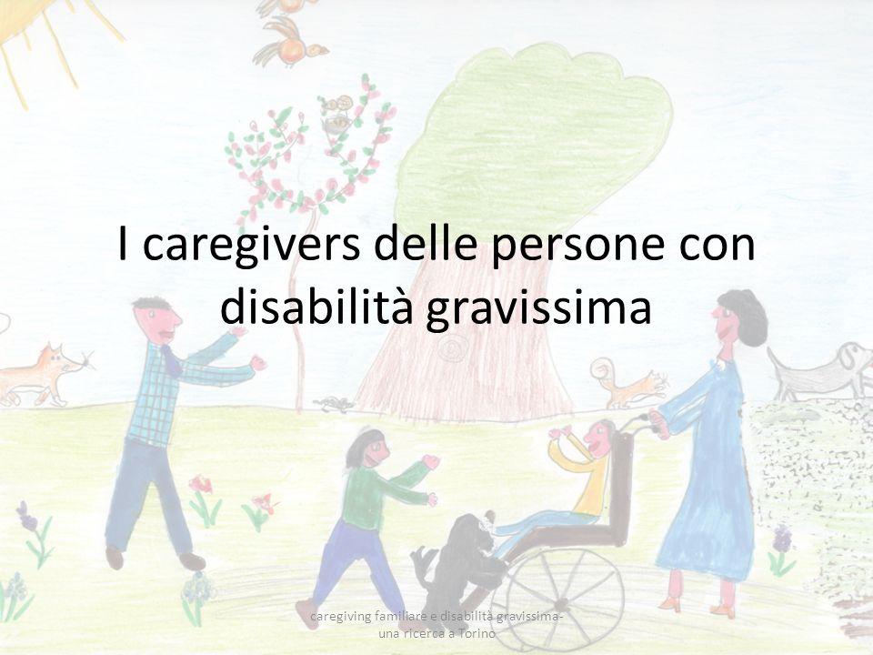 I caregivers delle persone con disabilità gravissima caregiving familiare e disabilità gravissima- una ricerca a Torino