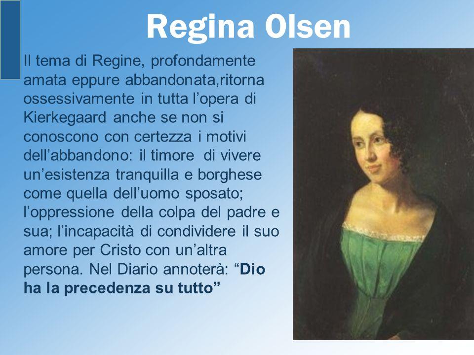 Regina Olsen Il tema di Regine, profondamente amata eppure abbandonata,ritorna ossessivamente in tutta lopera di Kierkegaard anche se non si conoscono
