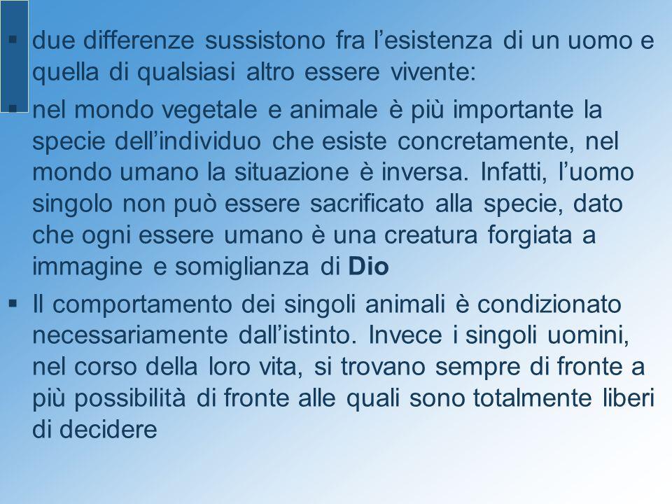 due differenze sussistono fra lesistenza di un uomo e quella di qualsiasi altro essere vivente: nel mondo vegetale e animale è più importante la speci