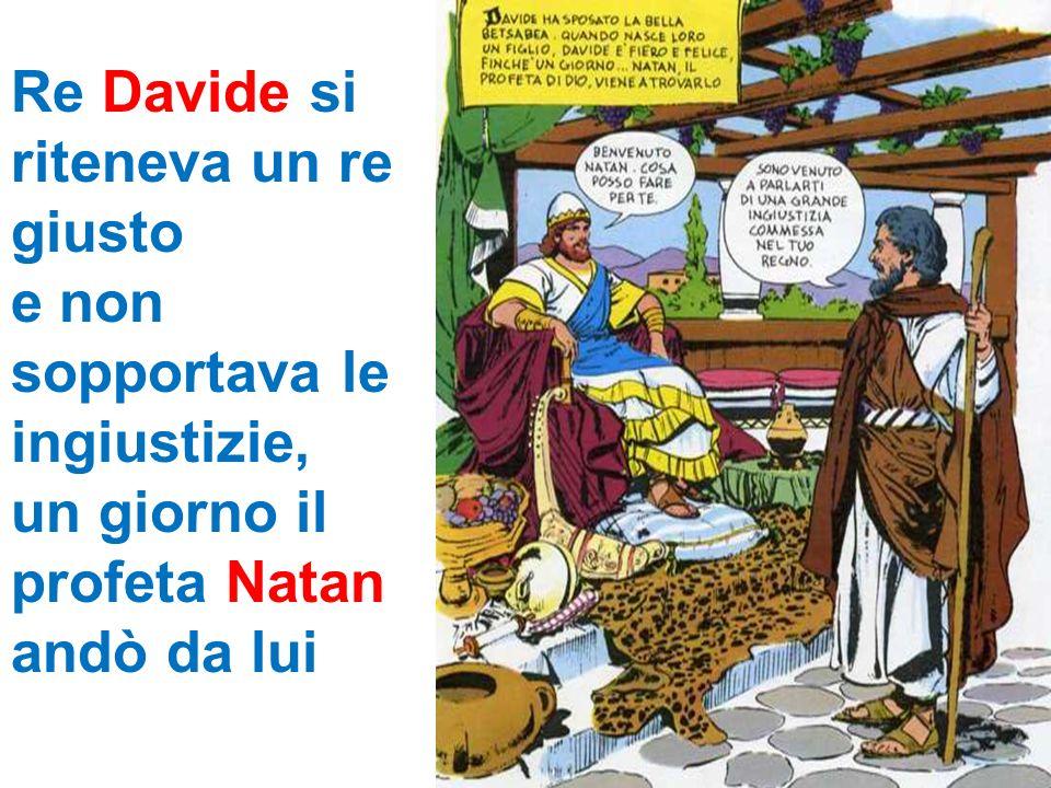 Re Davide si riteneva un re giusto e non sopportava le ingiustizie, un giorno il profeta Natan andò da lui