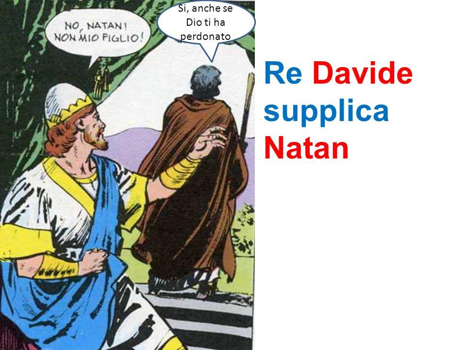 Re Davide supplica Natan Si, anche se Dio ti ha perdonato