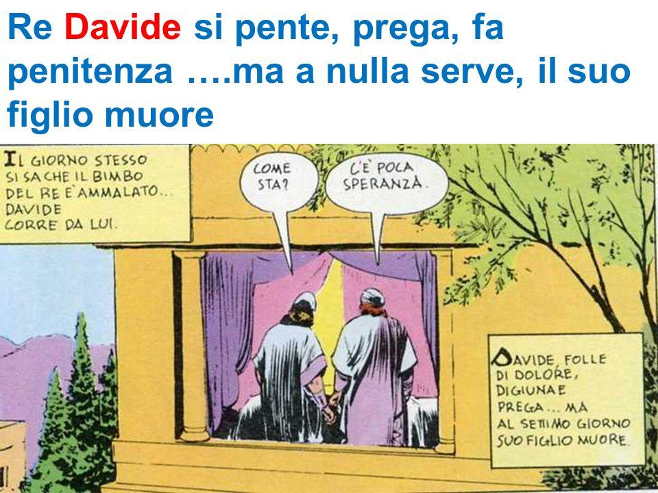 Re Davide si pente, prega, fa penitenza ….ma a nulla serve, il suo figlio muore