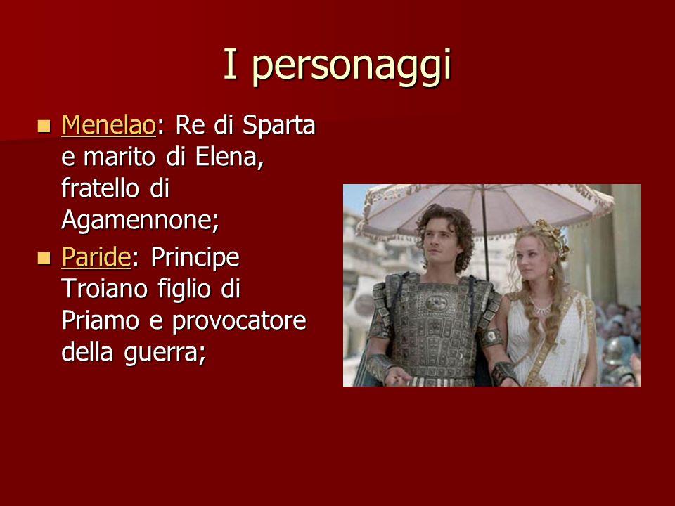 I personaggi Menelao: Re di Sparta e marito di Elena, fratello di Agamennone; Menelao: Re di Sparta e marito di Elena, fratello di Agamennone; Menelao