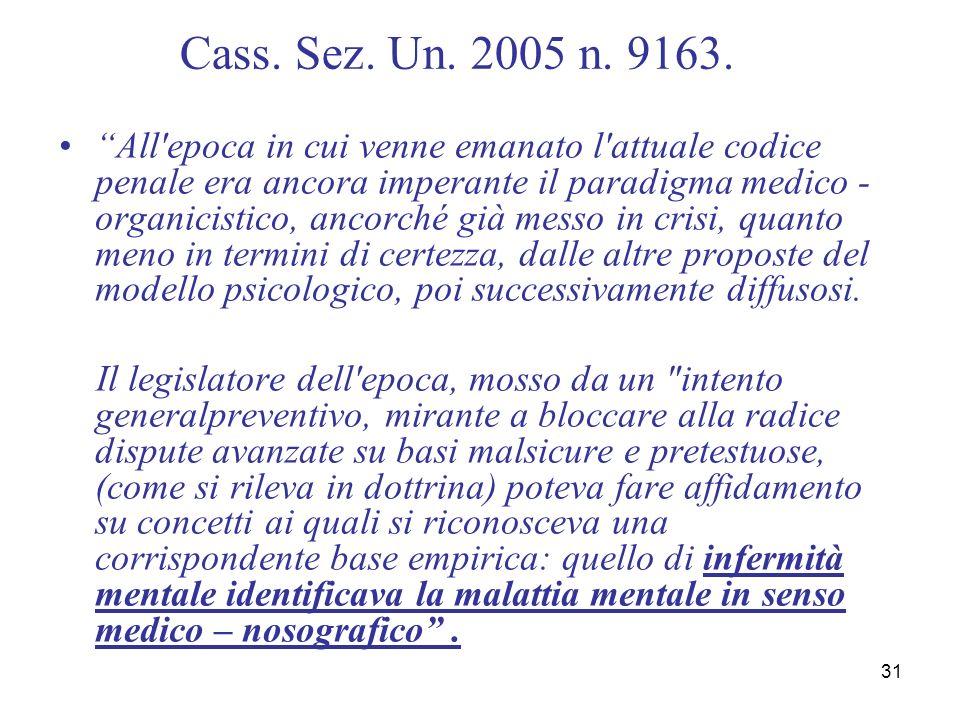 31 Cass. Sez. Un. 2005 n. 9163. All'epoca in cui venne emanato l'attuale codice penale era ancora imperante il paradigma medico - organicistico, ancor