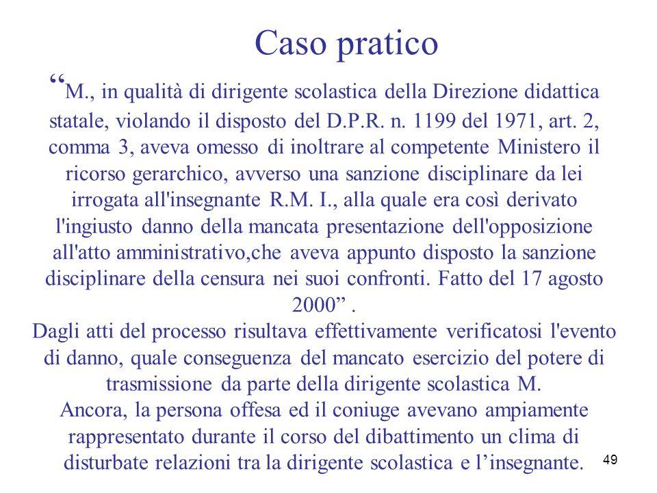 49 Caso pratico M., in qualità di dirigente scolastica della Direzione didattica statale, violando il disposto del D.P.R. n. 1199 del 1971, art. 2, co