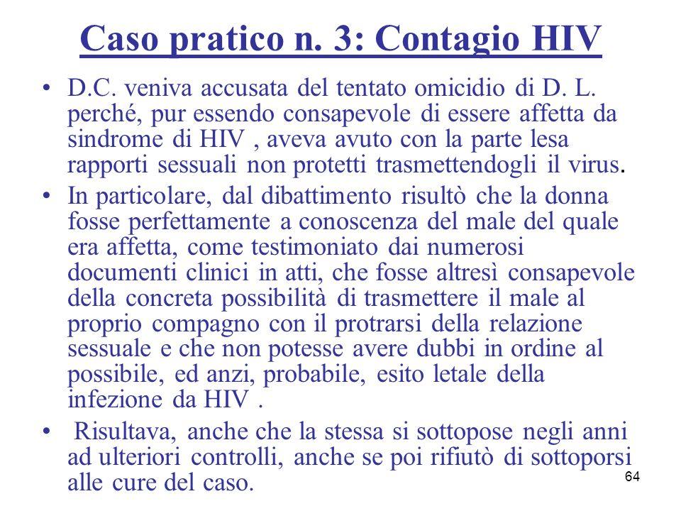 64 Caso pratico n. 3: Contagio HIV D.C. veniva accusata del tentato omicidio di D. L. perché, pur essendo consapevole di essere affetta da sindrome di