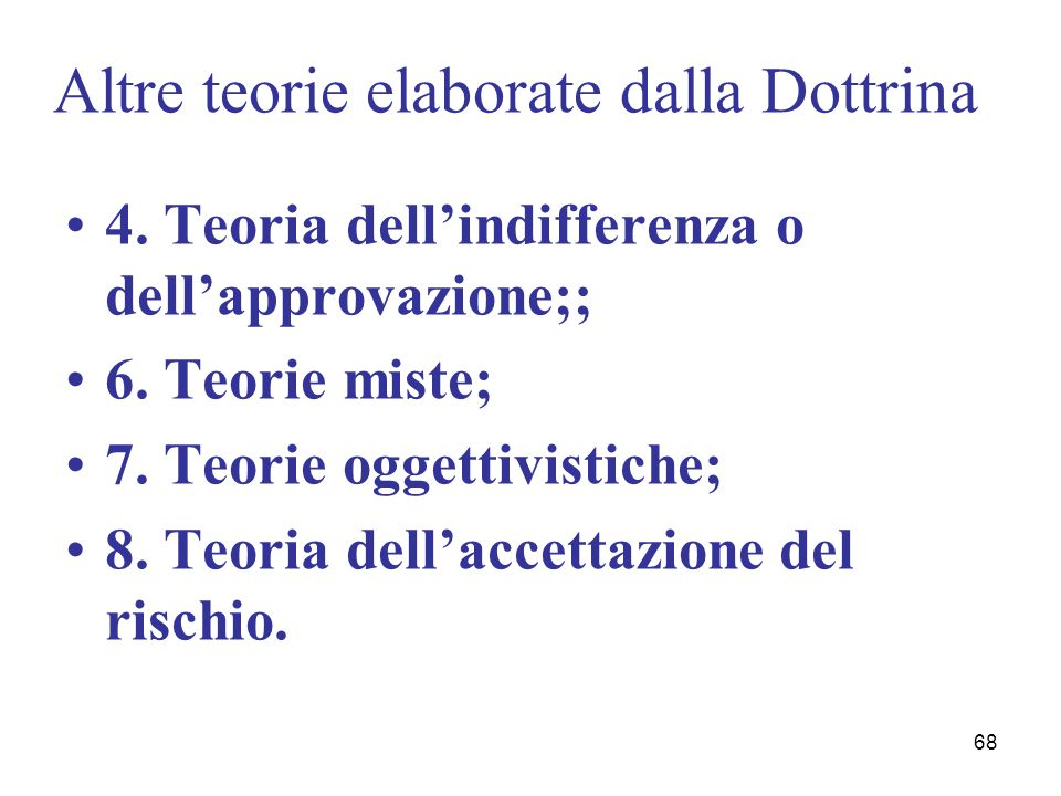 68 Altre teorie elaborate dalla Dottrina 4. Teoria dellindifferenza o dellapprovazione;; 6. Teorie miste; 7. Teorie oggettivistiche; 8. Teoria dellacc