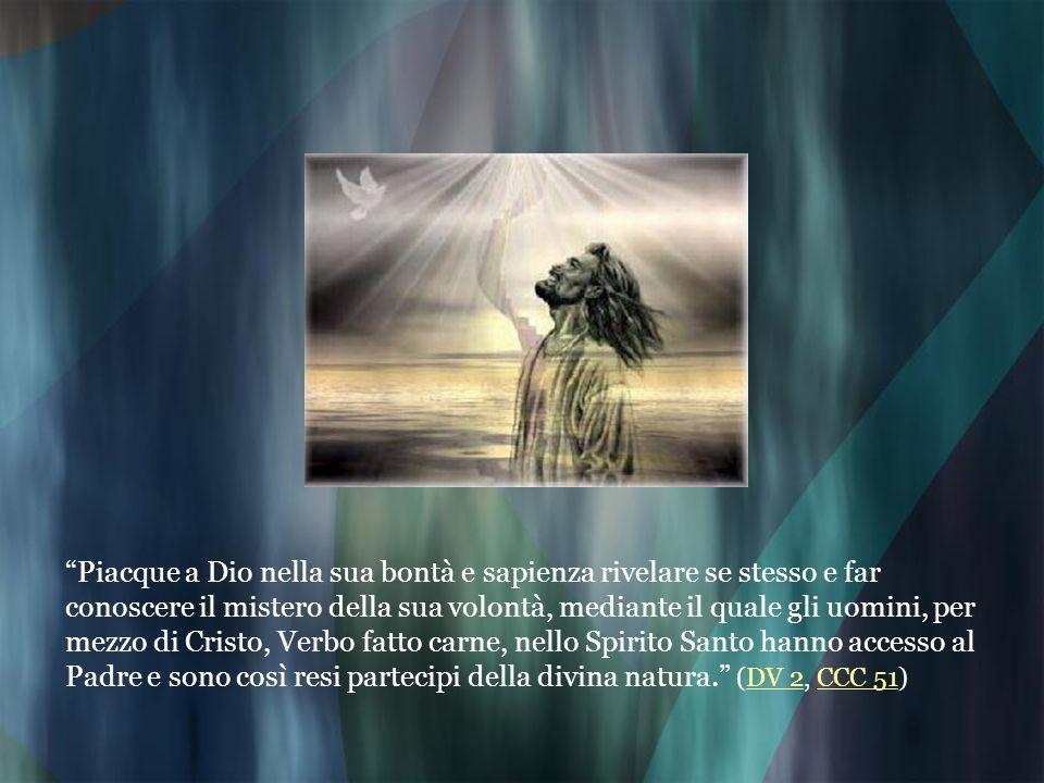 Piacque a Dio nella sua bontà e sapienza rivelare se stesso e far conoscere il mistero della sua volontà, mediante il quale gli uomini, per mezzo di C