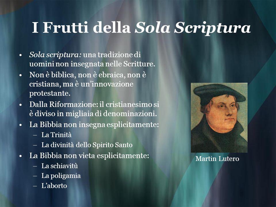 I Frutti della Sola Scriptura Sola scriptura: una tradizione di uomini non insegnata nelle Scritture. Non è biblica, non è ebraica, non è cristiana, m
