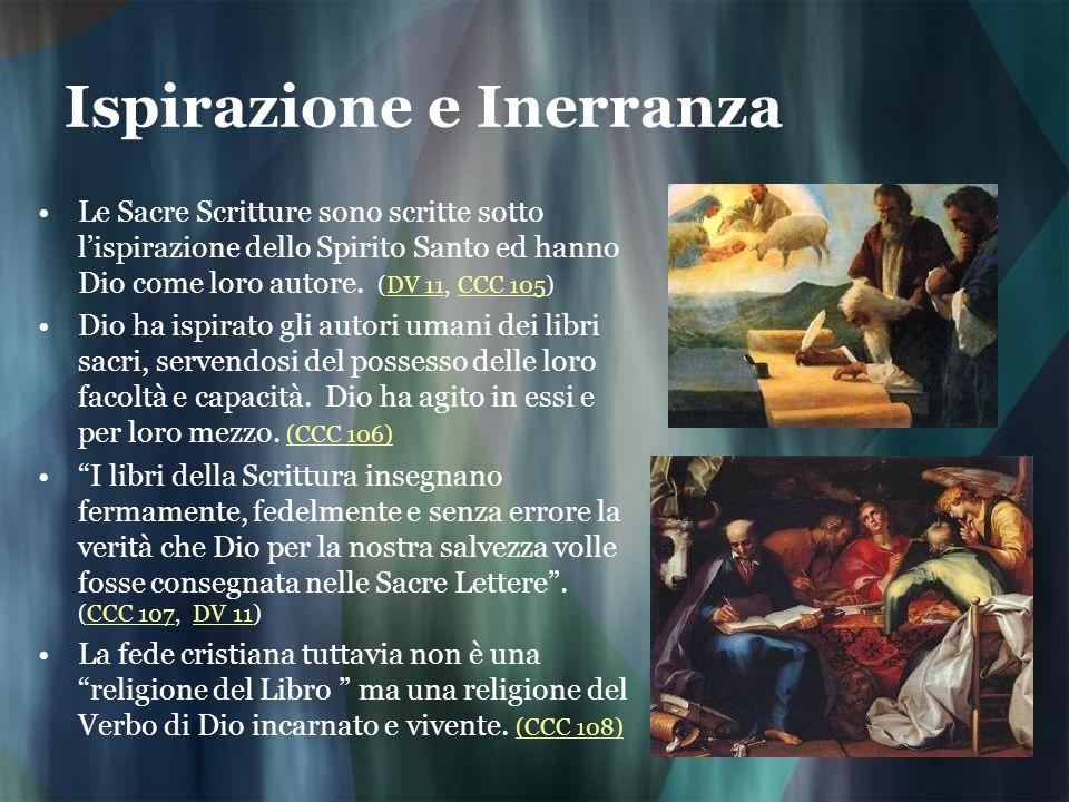 Ispirazione e Inerranza Le Sacre Scritture sono scritte sotto lispirazione dello Spirito Santo ed hanno Dio come loro autore. (DV 11, CCC 105)DV 11CCC