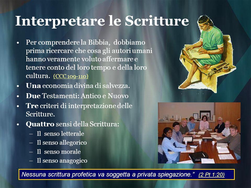 Interpretare le Scritture Per comprendere la Bibbia, dobbiamo prima ricercare che cosa gli autori umani hanno veramente voluto affermare e tenere cont