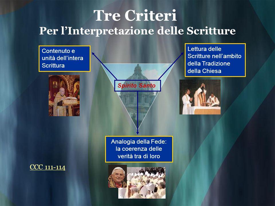 Tre Criteri Per lInterpretazione delle Scritture Contenuto e unità dellintera Scrittura Lettura delle Scritture nellambito della Tradizione della Chie