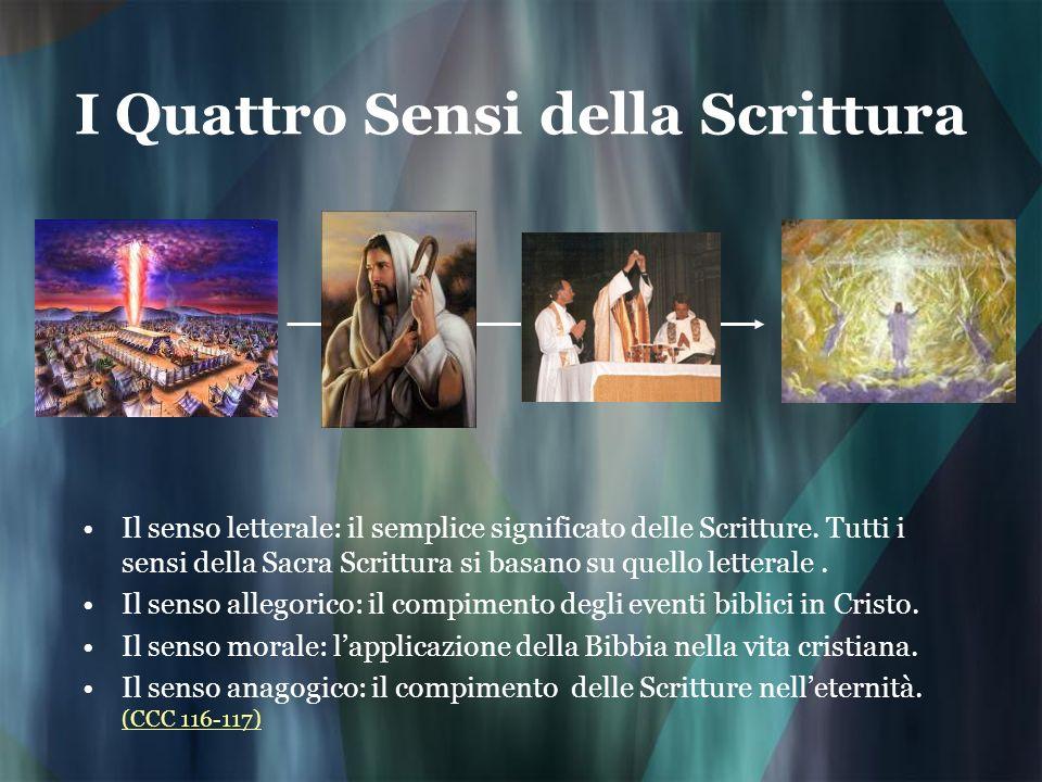 I Quattro Sensi della Scrittura Il senso letterale: il semplice significato delle Scritture. Tutti i sensi della Sacra Scrittura si basano su quello l