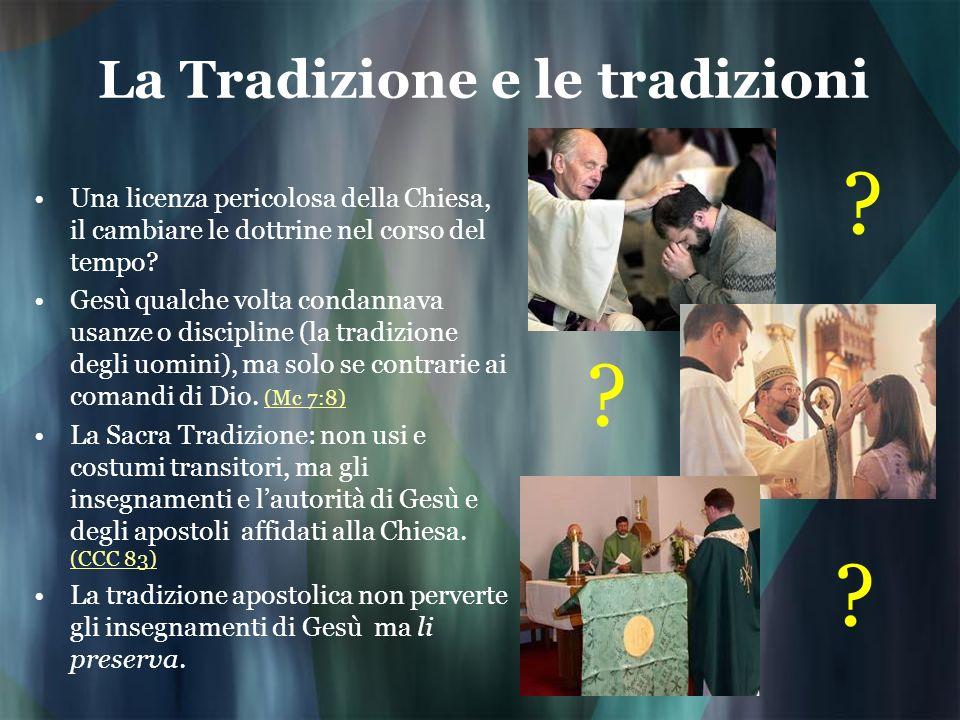 La Tradizione e le tradizioni Una licenza pericolosa della Chiesa, il cambiare le dottrine nel corso del tempo? Gesù qualche volta condannava usanze o