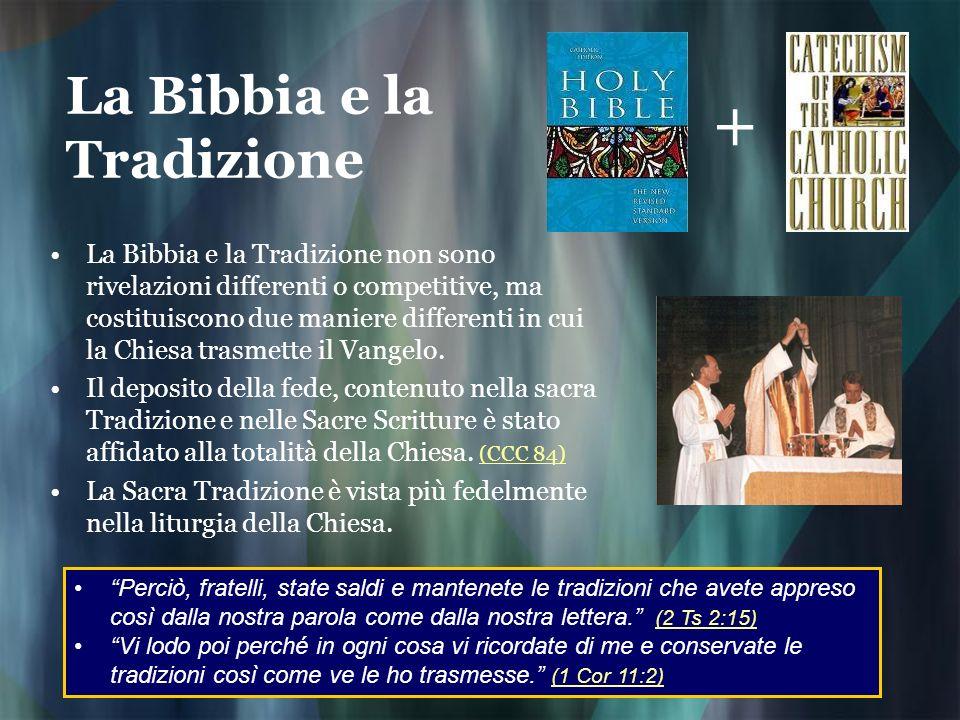 La Bibbia e la Tradizione La Bibbia e la Tradizione non sono rivelazioni differenti o competitive, ma costituiscono due maniere differenti in cui la C