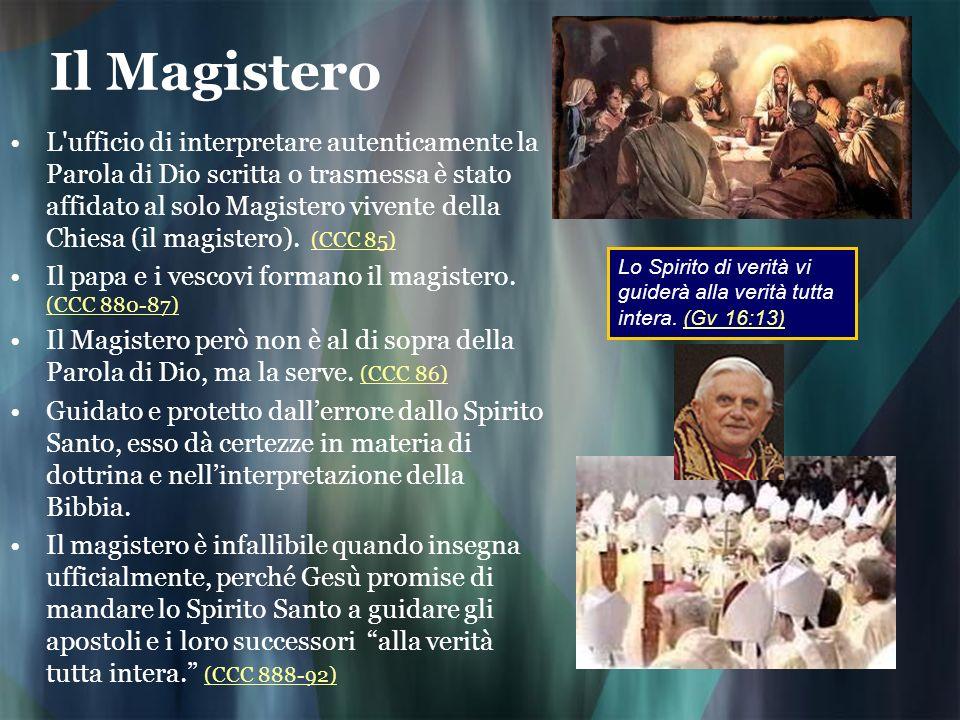 Il Magistero L'ufficio di interpretare autenticamente la Parola di Dio scritta o trasmessa è stato affidato al solo Magistero vivente della Chiesa (il