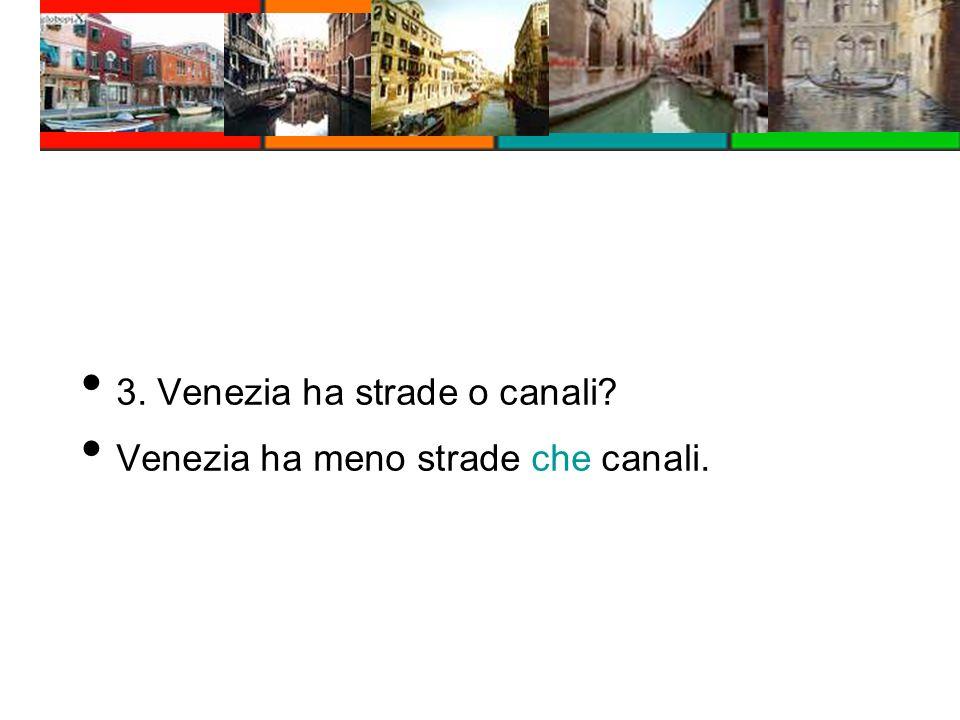 3. Venezia ha strade o canali? Venezia ha meno strade che canali.