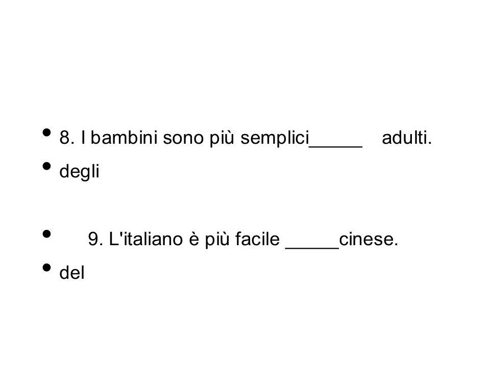 8. I bambini sono più semplici_____adulti. degli 9. L'italiano è più facile _____cinese. del