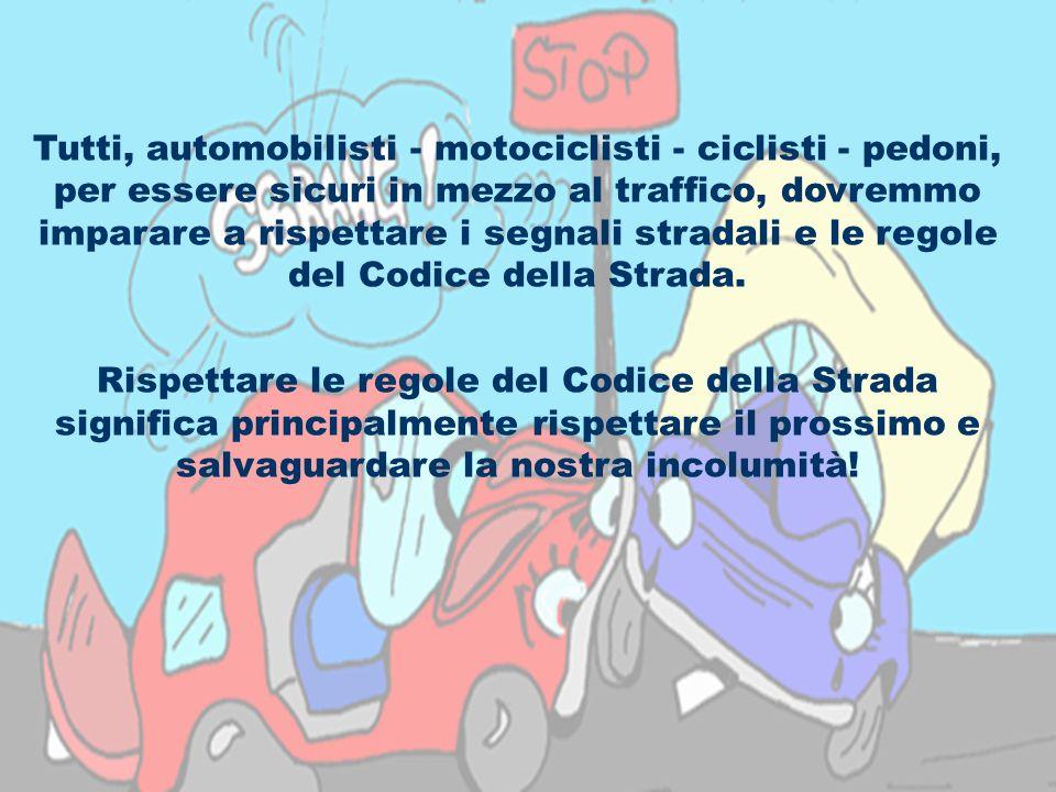 29 Tutti, automobilisti - motociclisti - ciclisti - pedoni, per essere sicuri in mezzo al traffico, dovremmo imparare a rispettare i segnali stradali
