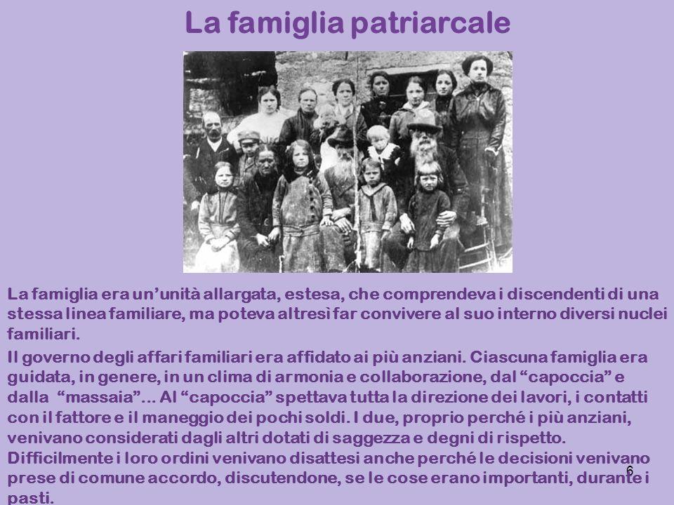 6 La famiglia patriarcale La famiglia era ununità allargata, estesa, che comprendeva i discendenti di una stessa linea familiare, ma poteva altresì fa