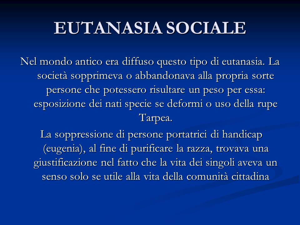 EUTANASIA SOCIALE Nel mondo antico era diffuso questo tipo di eutanasia.