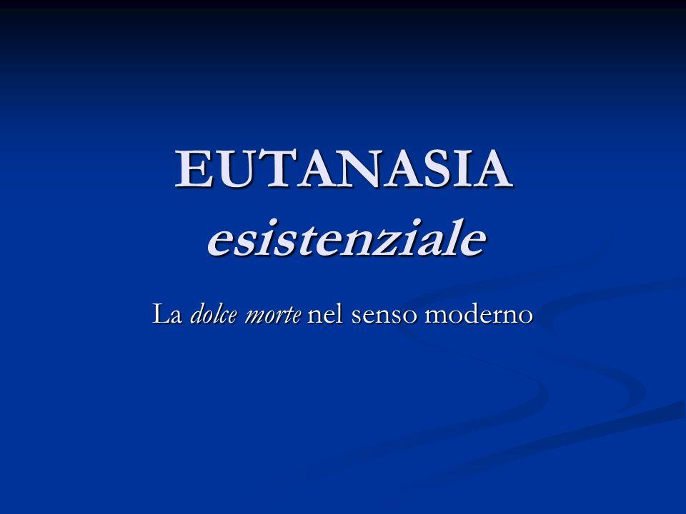 EUTANASIA esistenziale La dolce morte nel senso moderno