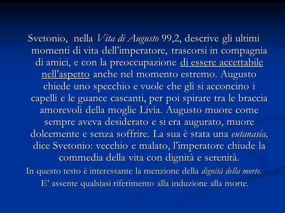 Svetonio, nella Vita di Augusto 99,2, descrive gli ultimi momenti di vita dellimperatore, trascorsi in compagnia di amici, e con la preoccupazione di essere accettabile nellaspetto anche nel momento estremo.