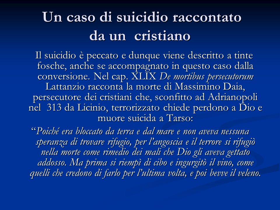 Un caso di suicidio raccontato da un cristiano Un caso di suicidio raccontato da un cristiano Il suicidio è peccato e dunque viene descritto a tinte fosche, anche se accompagnato in questo caso dalla conversione.