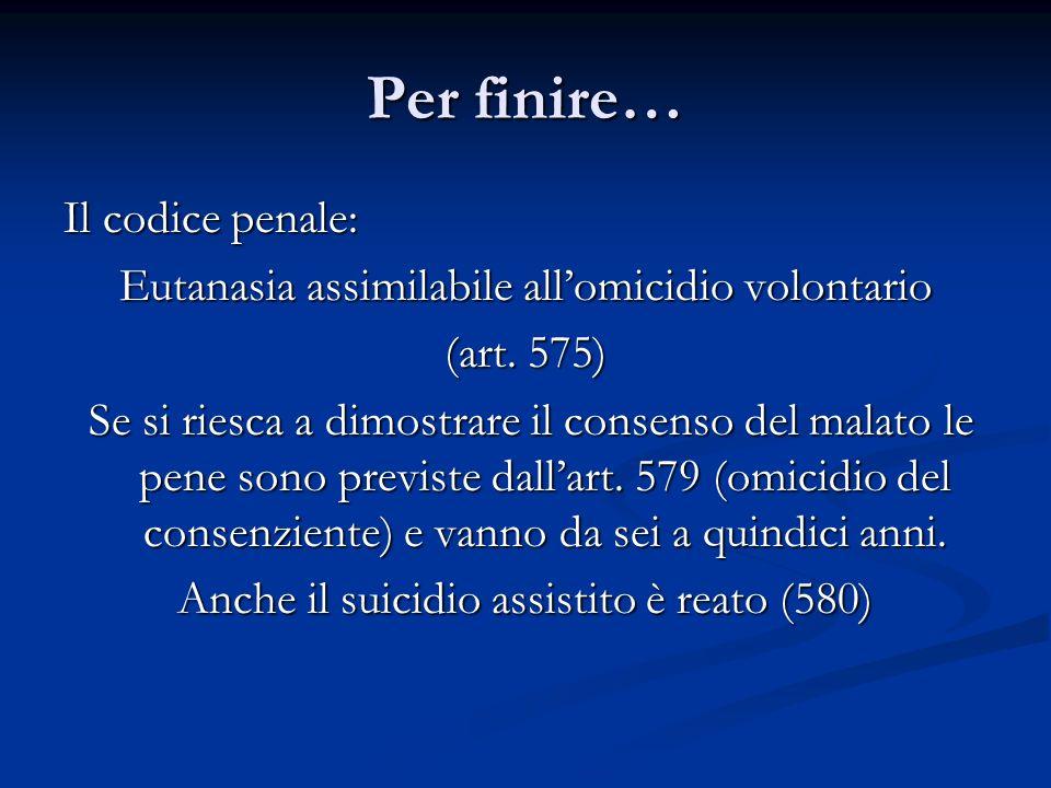 Per finire… Il codice penale: Eutanasia assimilabile allomicidio volontario (art.