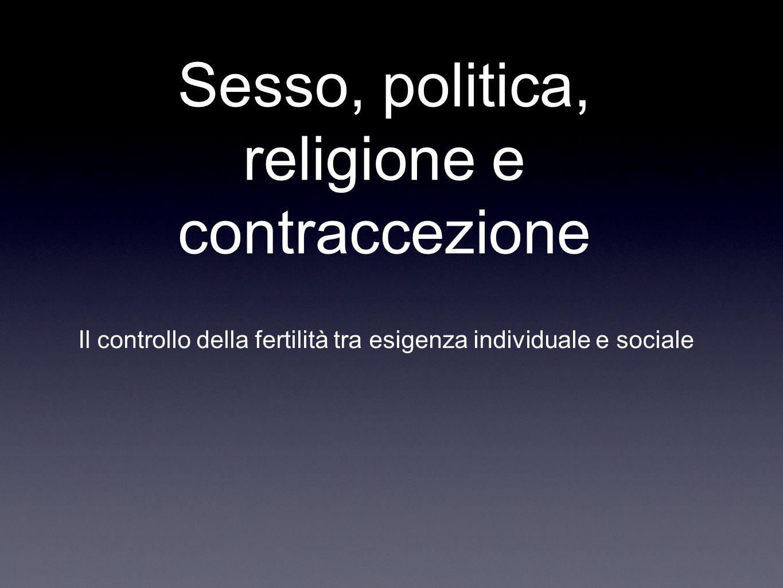 Sesso, politica, religione e contraccezione Il controllo della fertilità tra esigenza individuale e sociale