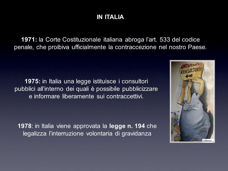 IN ITALIA 1971: la Corte Costituzionale italiana abroga lart. 533 del codice penale, che proibiva ufficialmente la contraccezione nel nostro Paese. 19