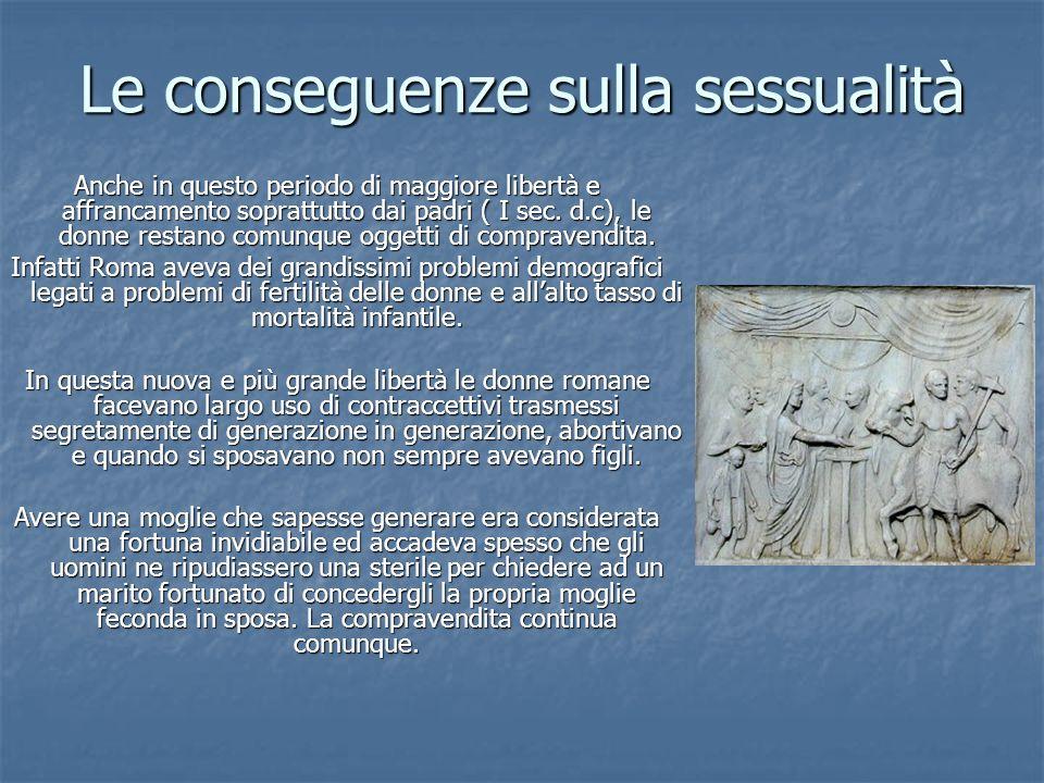Le conseguenze sulla sessualità Anche in questo periodo di maggiore libertà e affrancamento soprattutto dai padri ( I sec.