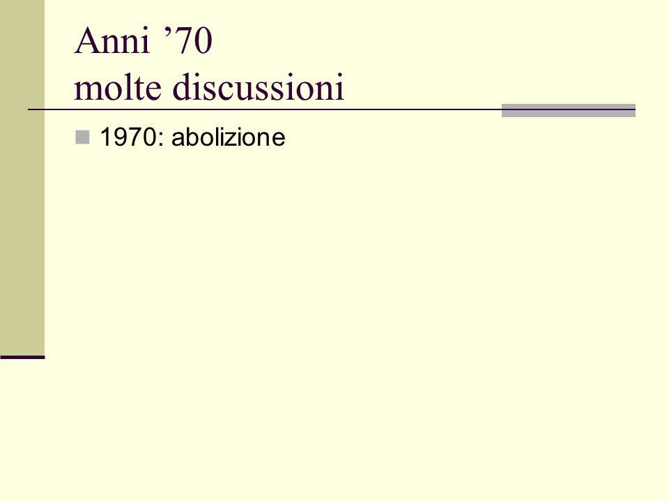 Anni 70 molte discussioni 1970: abolizione