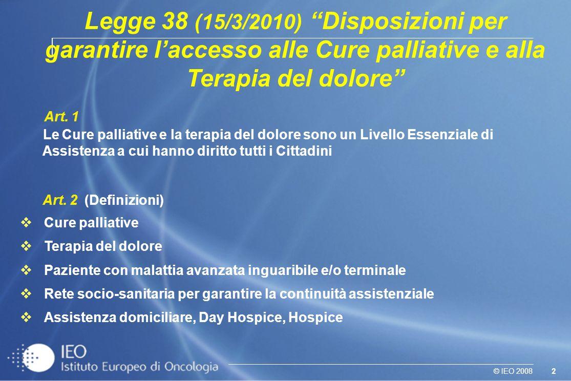 2© IEO 2008 Art. 1 Le Cure palliative e la terapia del dolore sono un Livello Essenziale di Assistenza a cui hanno diritto tutti i Cittadini Art. 2 (D