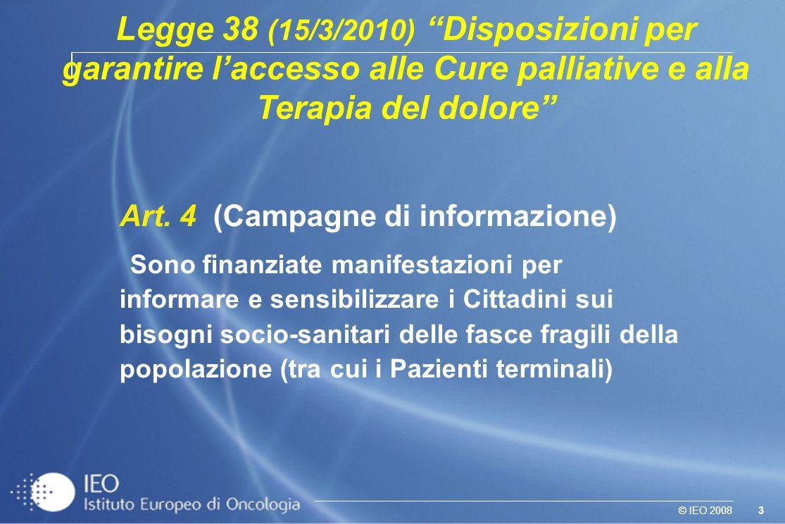 3© IEO 2008 Art. 4 (Campagne di informazione) Sono finanziate manifestazioni per informare e sensibilizzare i Cittadini sui bisogni socio-sanitari del