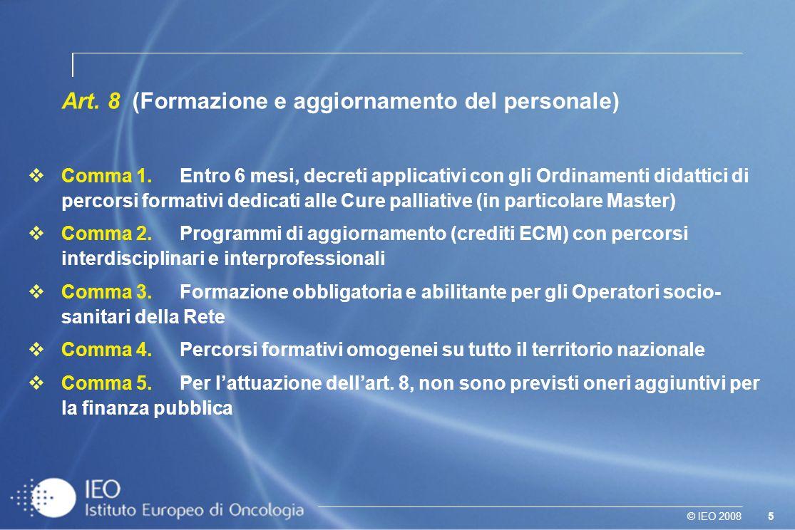 5© IEO 2008 Art. 8 (Formazione e aggiornamento del personale) Comma 1. Entro 6 mesi, decreti applicativi con gli Ordinamenti didattici di percorsi for