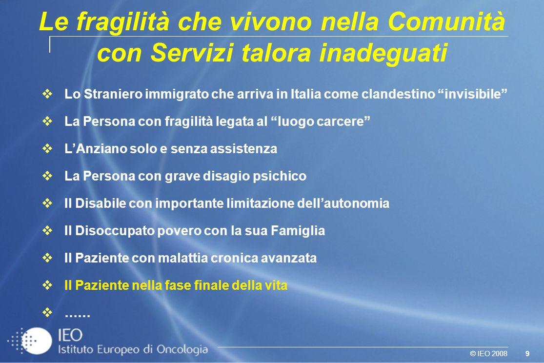 9© IEO 2008 Le fragilità che vivono nella Comunità con Servizi talora inadeguati Lo Straniero immigrato che arriva in Italia come clandestino invisibi