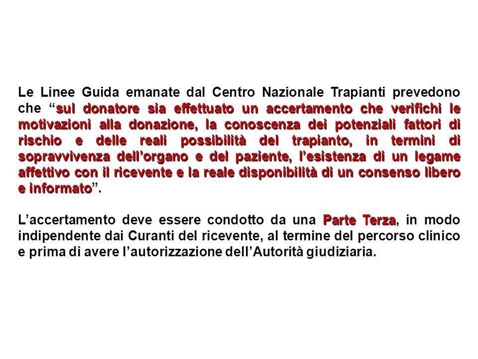 Le Linee Guida emanate dal Centro Nazionale Trapianti prevedono che sul donatore sia effettuato un accertamento che verifichi le motivazioni alla dona